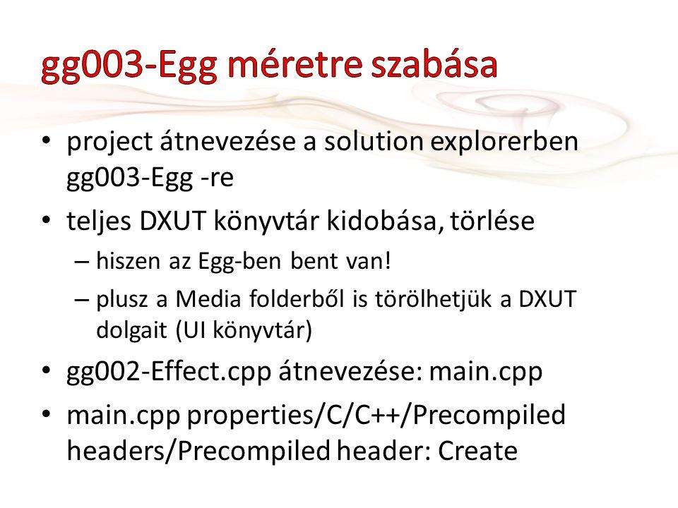 project átnevezése a solution explorerben gg003-Egg -re teljes DXUT könyvtár kidobása, törlése – hiszen az Egg-ben bent van.