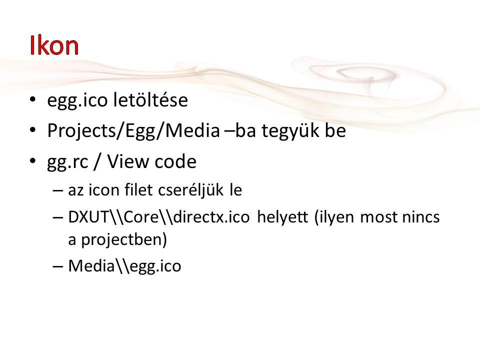 egg.ico letöltése Projects/Egg/Media –ba tegyük be gg.rc / View code – az icon filet cseréljük le – DXUT\\Core\\directx.ico helyett (ilyen most nincs a projectben) – Media\\egg.ico