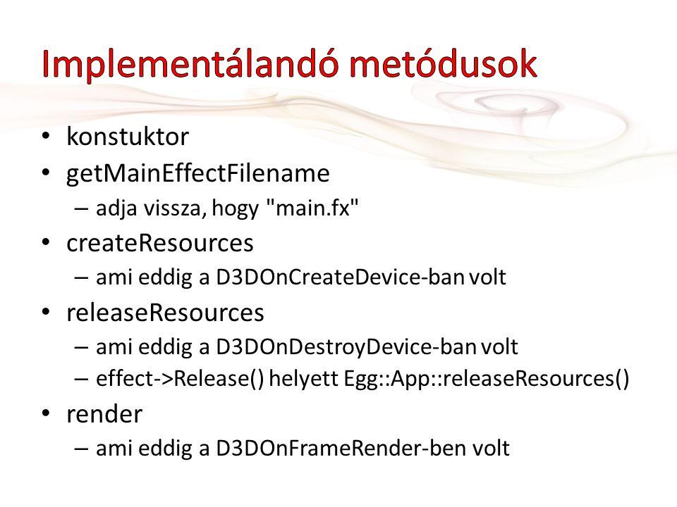 konstuktor getMainEffectFilename – adja vissza, hogy main.fx createResources – ami eddig a D3DOnCreateDevice-ban volt releaseResources – ami eddig a D3DOnDestroyDevice-ban volt – effect->Release() helyett Egg::App::releaseResources() render – ami eddig a D3DOnFrameRender-ben volt