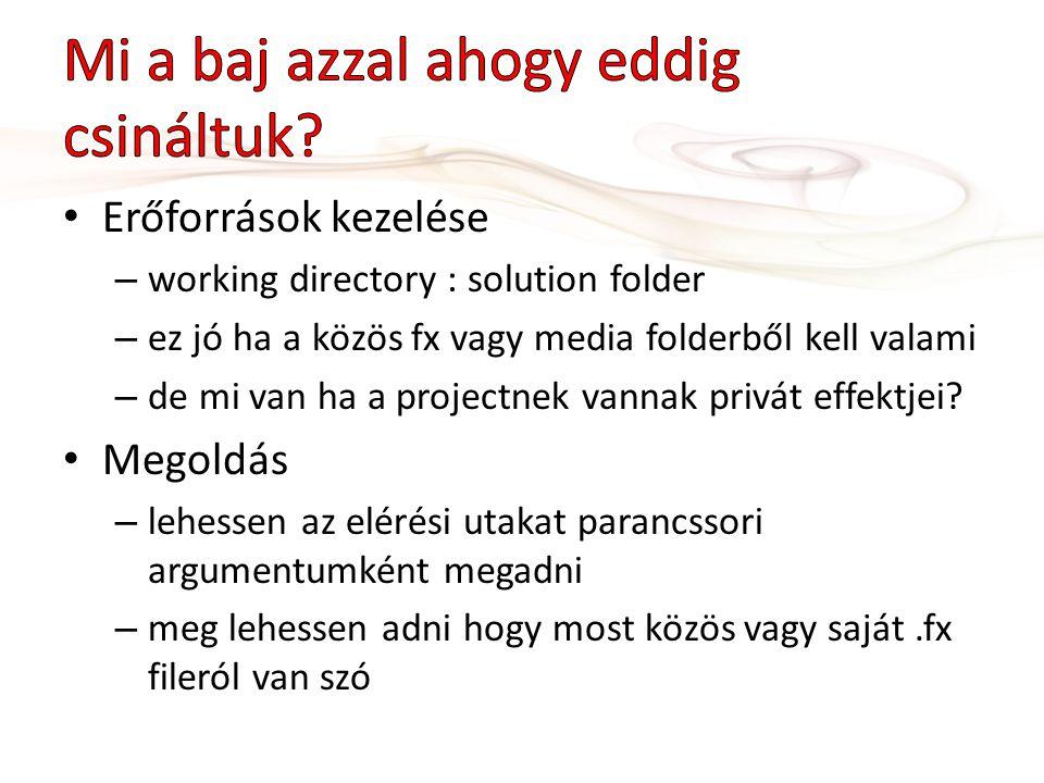 Erőforrások kezelése – working directory : solution folder – ez jó ha a közös fx vagy media folderből kell valami – de mi van ha a projectnek vannak privát effektjei.