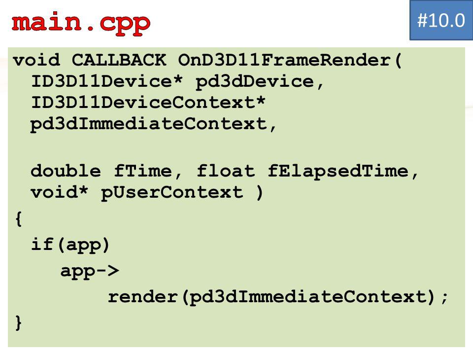 void CALLBACK OnD3D11FrameRender( ID3D11Device* pd3dDevice, ID3D11DeviceContext* pd3dImmediateContext, double fTime, float fElapsedTime, void* pUserContext ) { if(app) app-> render(pd3dImmediateContext); } #10.0