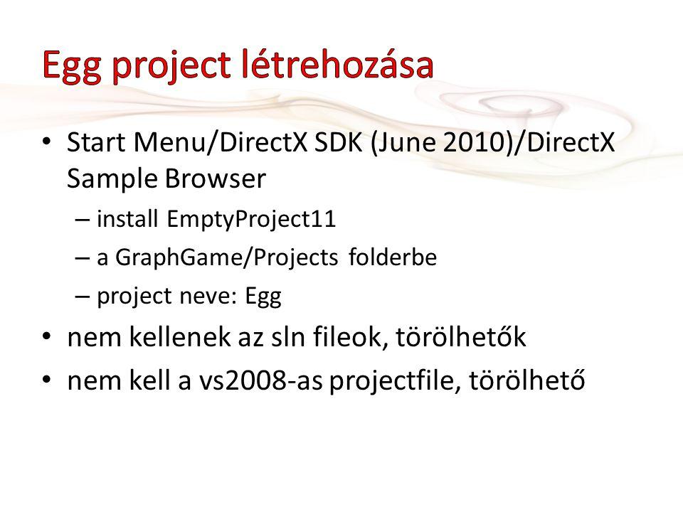 Start Menu/DirectX SDK (June 2010)/DirectX Sample Browser – install EmptyProject11 – a GraphGame/Projects folderbe – project neve: Egg nem kellenek az sln fileok, törölhetők nem kell a vs2008-as projectfile, törölhető