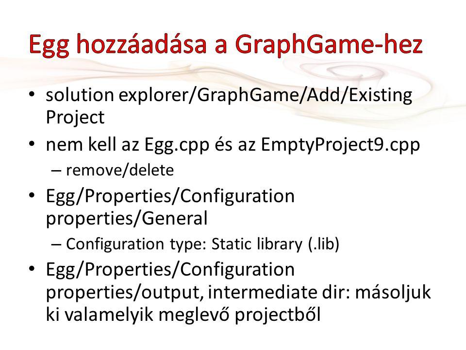 solution explorer/GraphGame/Add/Existing Project nem kell az Egg.cpp és az EmptyProject9.cpp – remove/delete Egg/Properties/Configuration properties/General – Configuration type: Static library (.lib) Egg/Properties/Configuration properties/output, intermediate dir: másoljuk ki valamelyik meglevő projectből