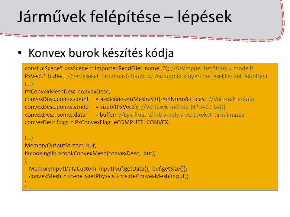 Járművek felépítése – lépések Konvex burok készítés kódja const aiScene* assScene = importer.ReadFile( name, 0); //AssImppel betöltjük a modellt PxVec