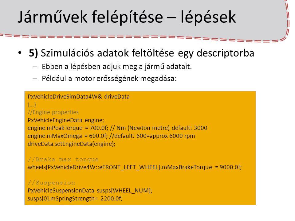 Járművek felépítése – lépések 5) Szimulációs adatok feltöltése egy descriptorba – Ebben a lépésben adjuk meg a jármű adatait. – Például a motor erőssé