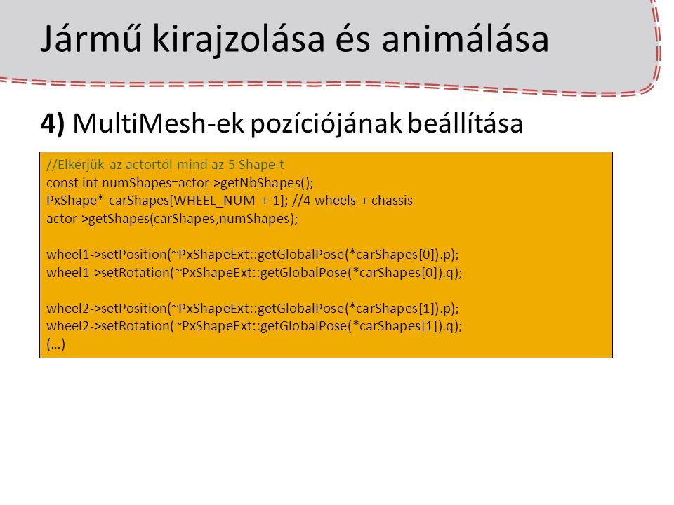 Jármű kirajzolása és animálása 4) MultiMesh-ek pozíciójának beállítása //Elkérjük az actortól mind az 5 Shape-t const int numShapes=actor->getNbShapes