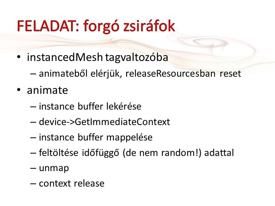 instancedMesh tagvaltozóba – animateből elérjük, releaseResourcesban reset animate – instance buffer lekérése – device->GetImmediateContext – instance