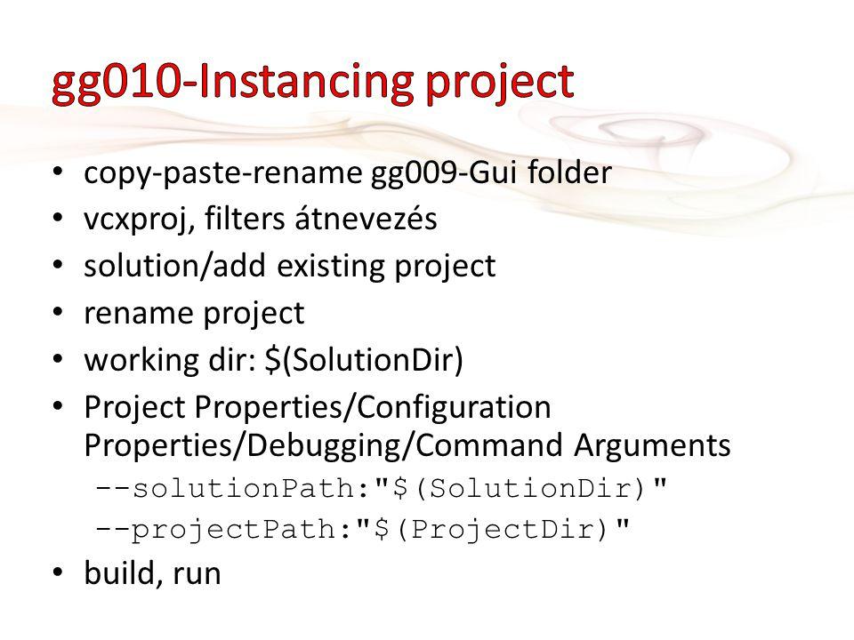copy-paste-rename gg009-Gui folder vcxproj, filters átnevezés solution/add existing project rename project working dir: $(SolutionDir) Project Propert
