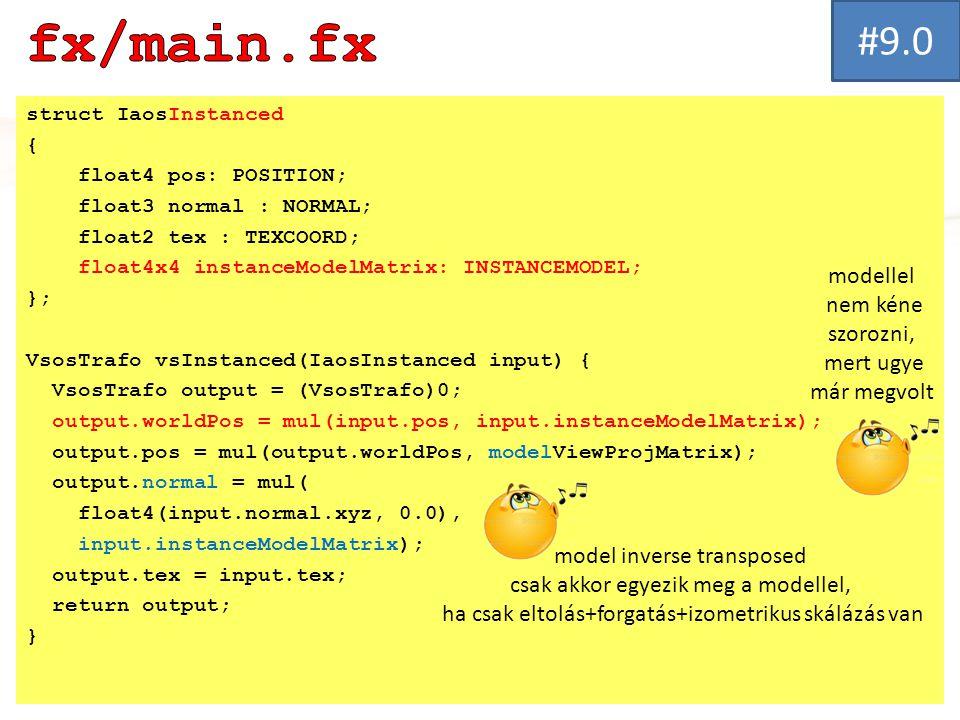 struct IaosInstanced { float4 pos: POSITION; float3 normal : NORMAL; float2 tex : TEXCOORD; float4x4 instanceModelMatrix: INSTANCEMODEL; }; VsosTrafo