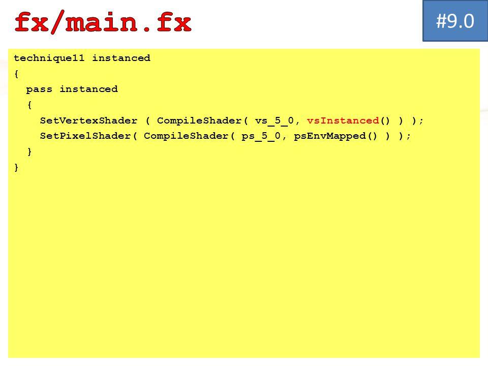 technique11 instanced { pass instanced { SetVertexShader ( CompileShader( vs_5_0, vsInstanced() ) ); SetPixelShader( CompileShader( ps_5_0, psEnvMappe
