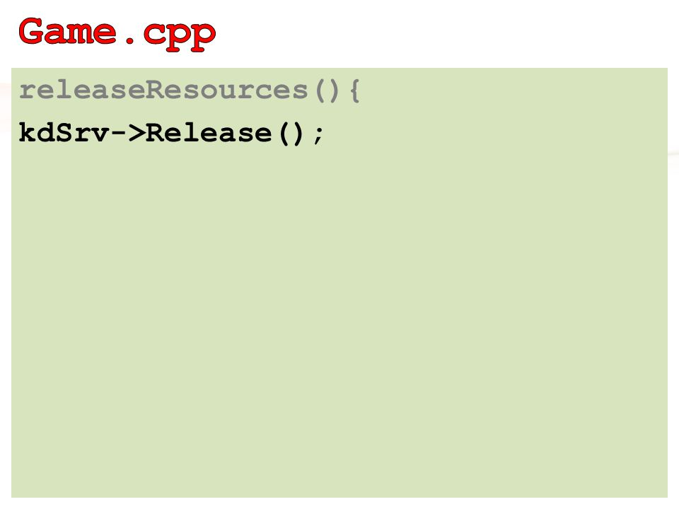 releaseResources(){ kdSrv->Release();