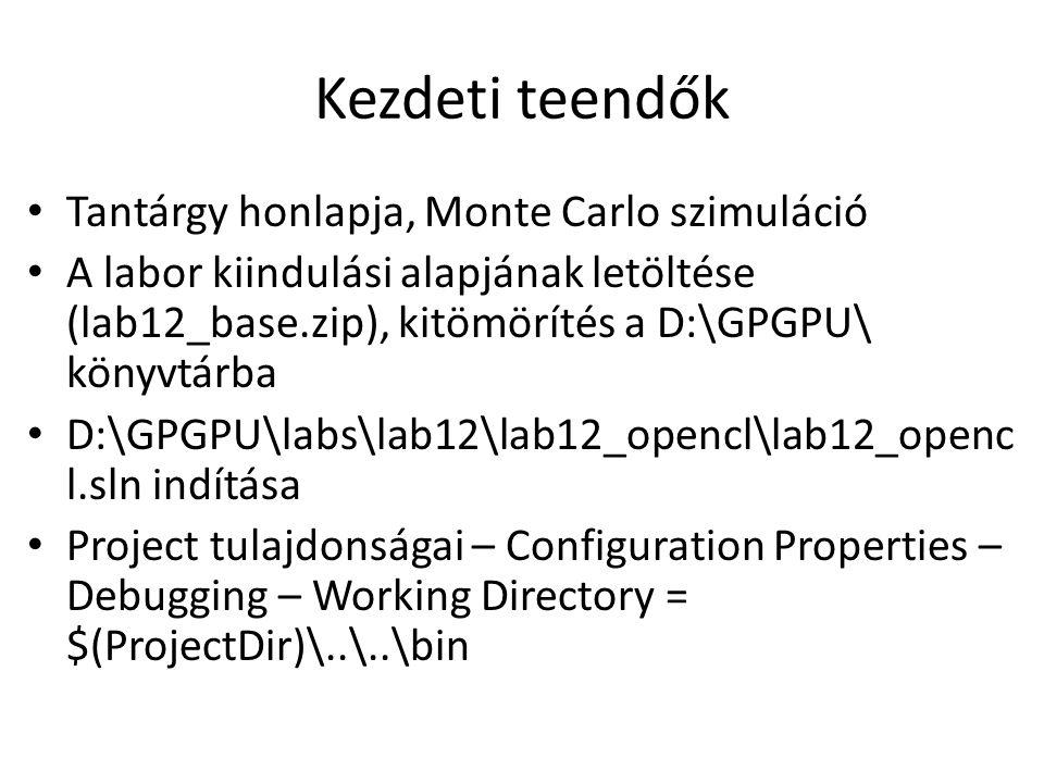 Kezdeti teendők Tantárgy honlapja, Monte Carlo szimuláció A labor kiindulási alapjának letöltése (lab12_base.zip), kitömörítés a D:\GPGPU\ könyvtárba