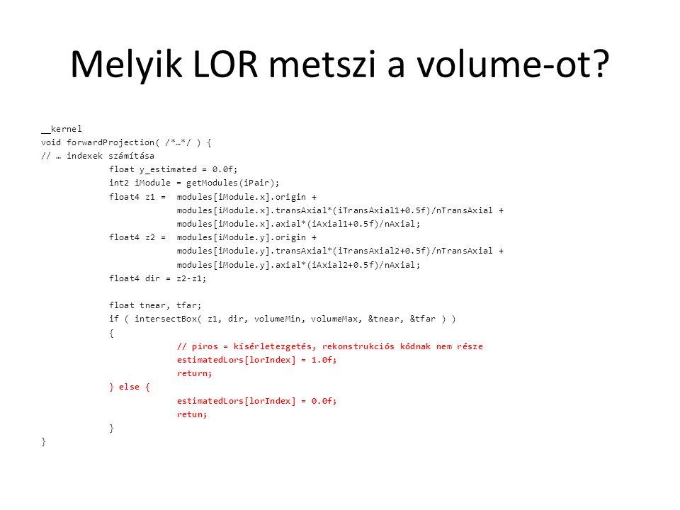 Melyik LOR metszi a volume-ot? __kernel void forwardProjection( /*…*/ ) { // … indexek számítása float y_estimated = 0.0f; int2 iModule = getModules(i