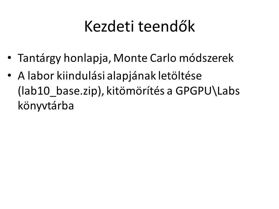 Kezdeti teendők Tantárgy honlapja, Monte Carlo módszerek A labor kiindulási alapjának letöltése (lab10_base.zip), kitömörítés a GPGPU\Labs könyvtárba
