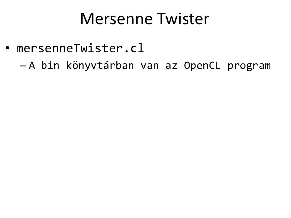 Mersenne Twister mersenneTwister.cl – A bin könyvtárban van az OpenCL program