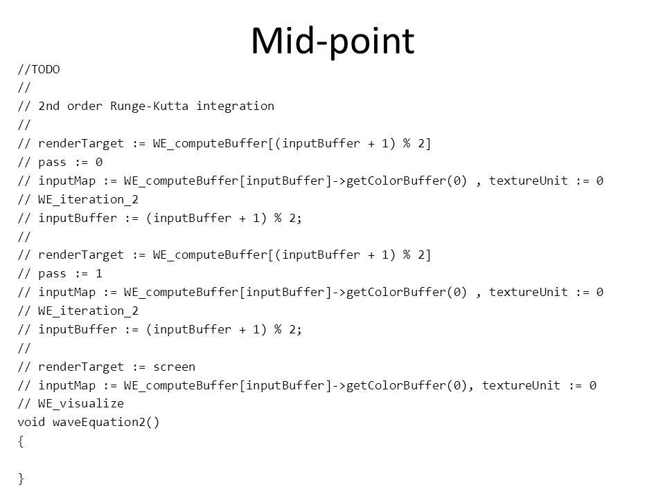 Mid-point //TODO // // 2nd order Runge-Kutta integration // // renderTarget := WE_computeBuffer[(inputBuffer + 1) % 2] // pass := 0 // inputMap := WE_