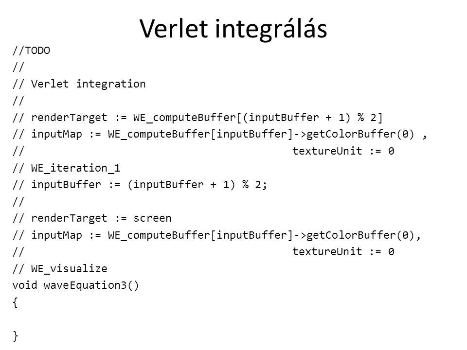 Verlet integrálás //TODO // // Verlet integration // // renderTarget := WE_computeBuffer[(inputBuffer + 1) % 2] // inputMap := WE_computeBuffer[inputB