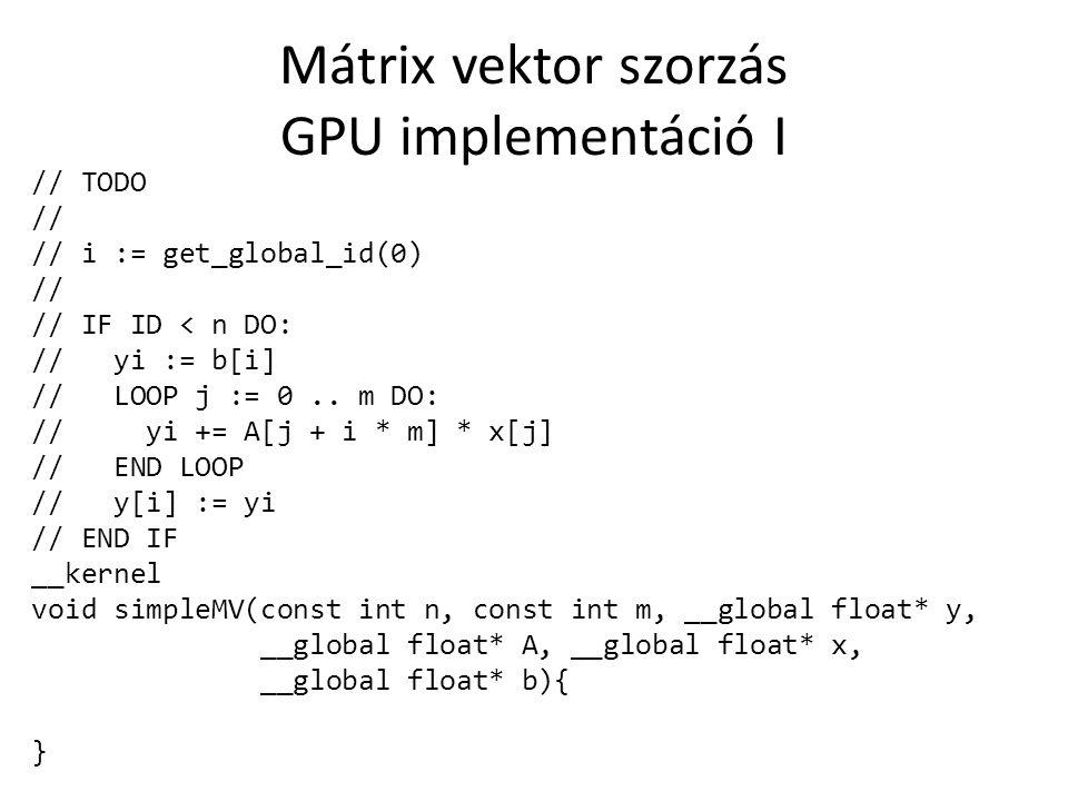 Mátrix vektor szorzás GPU implementáció II // TODO // // i = get_group_id(0) // j = get_local_id(0) // // Q[j] := A[i * M + j] * x[j] // BARRIER // // Sum scan on Q (reduction) // // IF j = 0 THEN: // y[i] = Q[0] + b[i] // __kernel void reduceMV(const int n, __global float* y, __global float* A, __global float* x, __global float* b, const int M, __local float* Q){ }