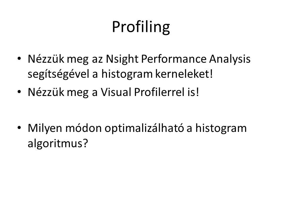 Profiling Nézzük meg az Nsight Performance Analysis segítségével a histogram kerneleket! Nézzük meg a Visual Profilerrel is! Milyen módon optimalizálh