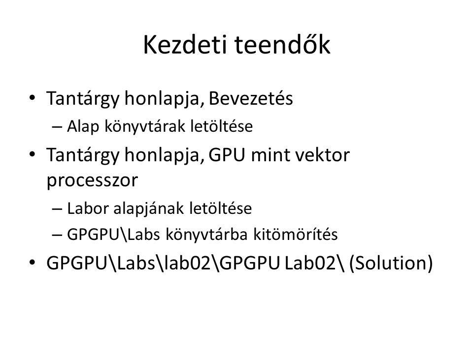 Kezdeti teendők Tantárgy honlapja, Bevezetés – Alap könyvtárak letöltése Tantárgy honlapja, GPU mint vektor processzor – Labor alapjának letöltése – GPGPU\Labs könyvtárba kitömörítés GPGPU\Labs\lab02\GPGPU Lab02\ (Solution)