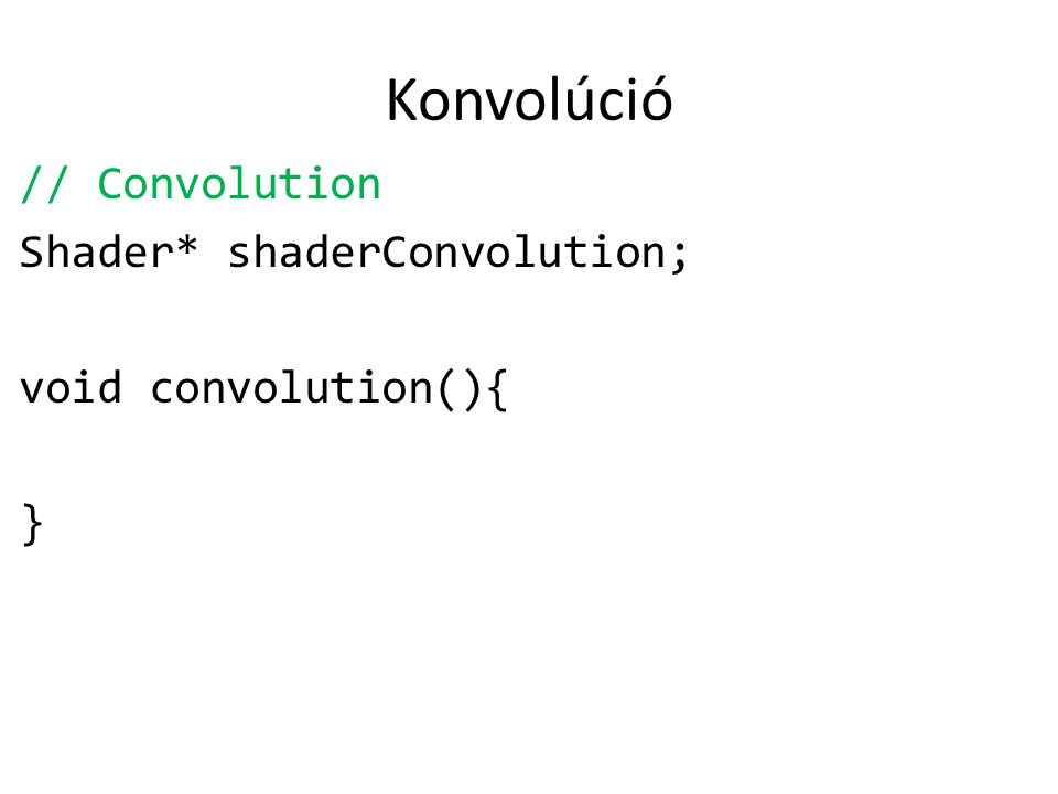 Konvolúció // Convolution Shader* shaderConvolution; void convolution(){ }