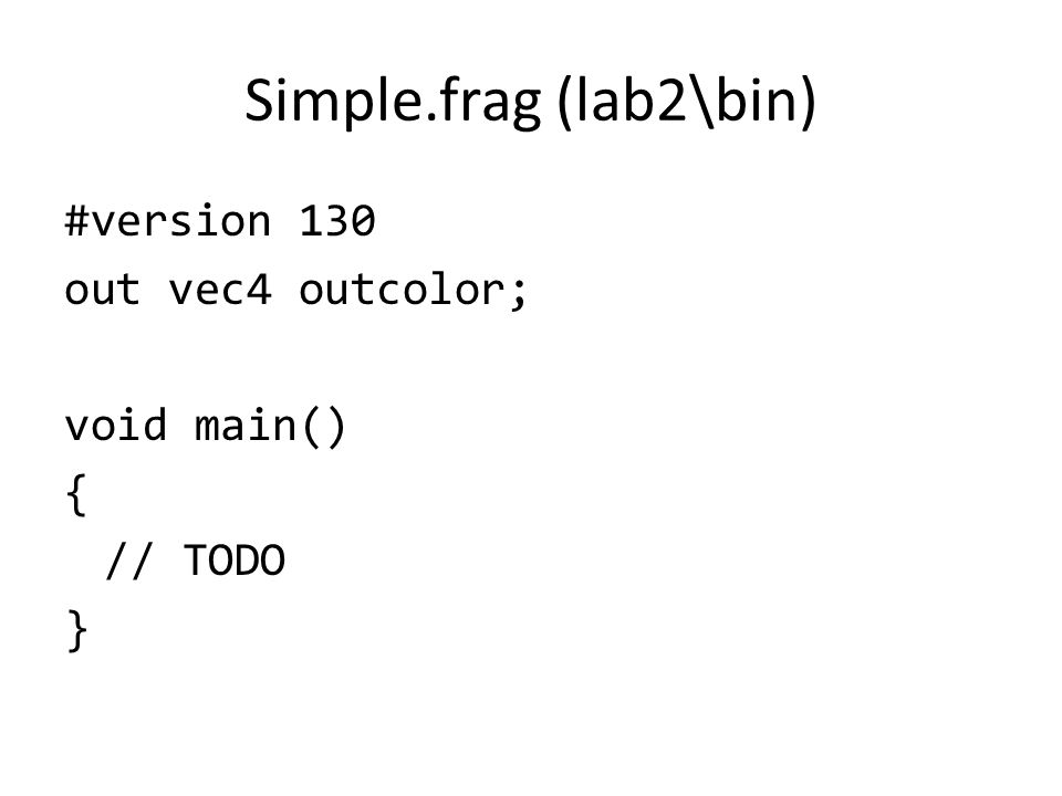 Simple.frag (lab2\bin) #version 130 out vec4 outcolor; void main() { // TODO }