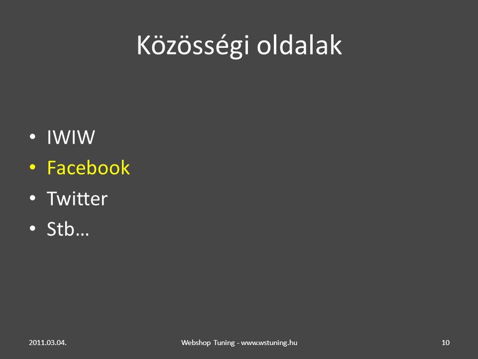 Közösségi oldalak IWIW Facebook Twitter Stb… 2011.03.04.Webshop Tuning - www.wstuning.hu10