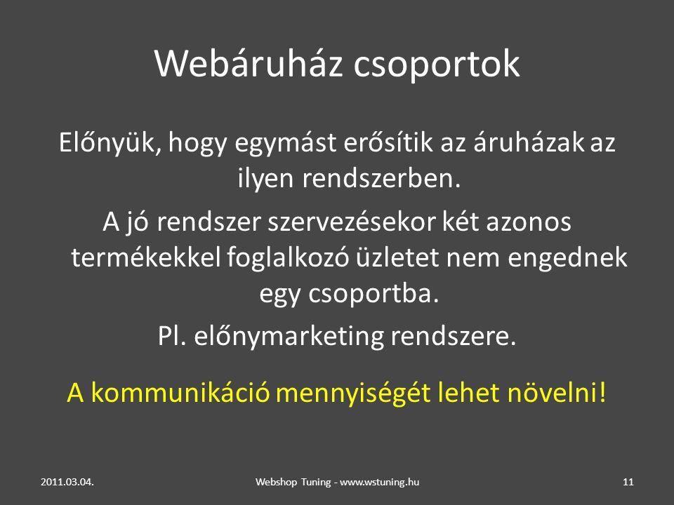 Webáruház csoportok Előnyük, hogy egymást erősítik az áruházak az ilyen rendszerben.