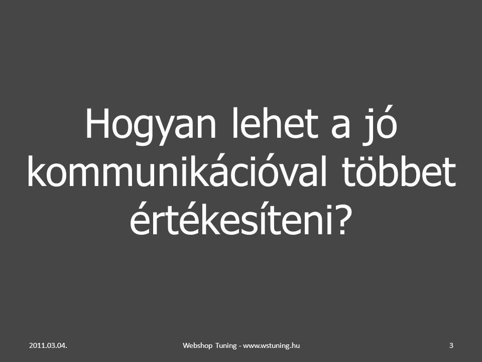 Hogyan lehet a jó kommunikációval többet értékesíteni? 2011.03.04.Webshop Tuning - www.wstuning.hu3