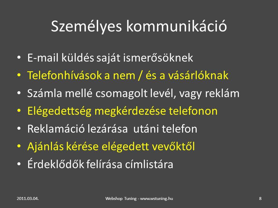 Személyes kommunikáció E-mail küldés saját ismerősöknek Telefonhívások a nem / és a vásárlóknak Számla mellé csomagolt levél, vagy reklám Elégedettség megkérdezése telefonon Reklamáció lezárása utáni telefon Ajánlás kérése elégedett vevőktől Érdeklődők felírása címlistára 2011.03.04.Webshop Tuning - www.wstuning.hu8