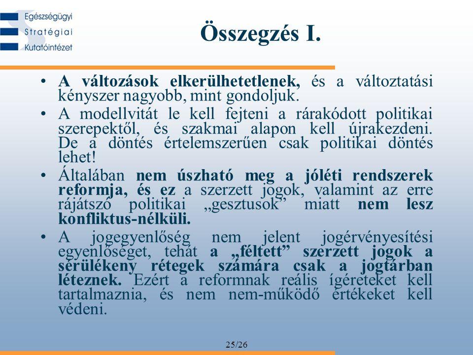 25/26 Összegzés I. A változások elkerülhetetlenek, és a változtatási kényszer nagyobb, mint gondoljuk. A modellvitát le kell fejteni a rárakódott poli