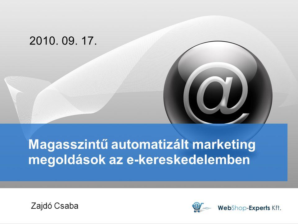 Magasszintű automatizált marketing megoldások az e-kereskedelemben 2010. 09. 17. Zajdó Csaba