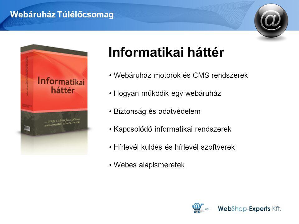 Webáruház Túlélőcsomag Informatikai háttér Webáruház motorok és CMS rendszerek Hogyan működik egy webáruház Biztonság és adatvédelem Kapcsolódó inform