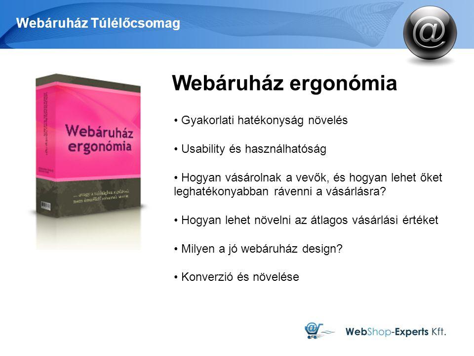 Webáruház Túlélőcsomag Webáruház ergonómia Gyakorlati hatékonyság növelés Usability és használhatóság Hogyan vásárolnak a vevők, és hogyan lehet őket