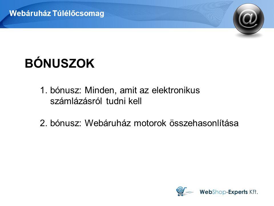 Webáruház Túlélőcsomag BÓNUSZOK 1.bónusz: Minden, amit az elektronikus számlázásról tudni kell 2.bónusz: Webáruház motorok összehasonlítása
