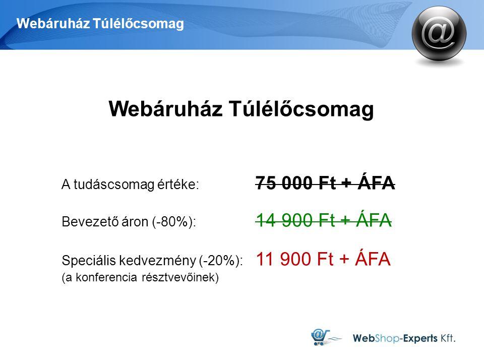 Webáruház Túlélőcsomag A tudáscsomag értéke: 75 000 Ft + ÁFA Bevezető áron (-80%): 14 900 Ft + ÁFA Speciális kedvezmény (-20%): 11 900 Ft + ÁFA (a kon