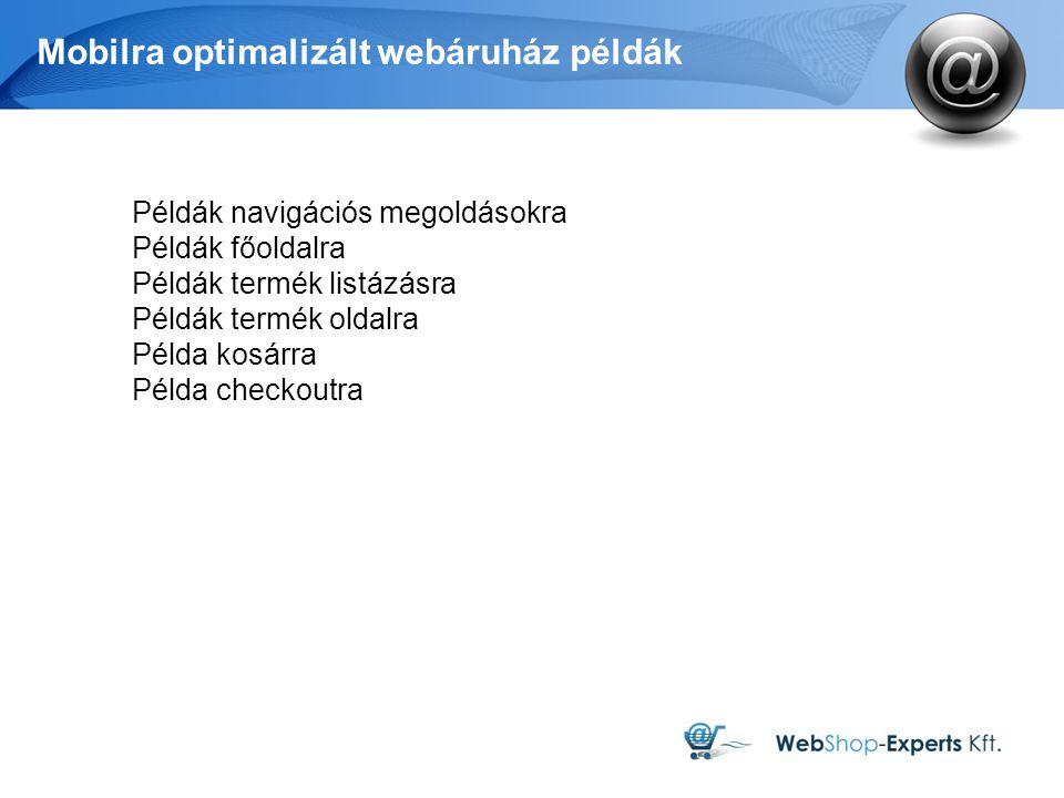 Mobilra optimalizált webáruház példák Példák navigációs megoldásokra Példák főoldalra Példák termék listázásra Példák termék oldalra Példa kosárra Példa checkoutra