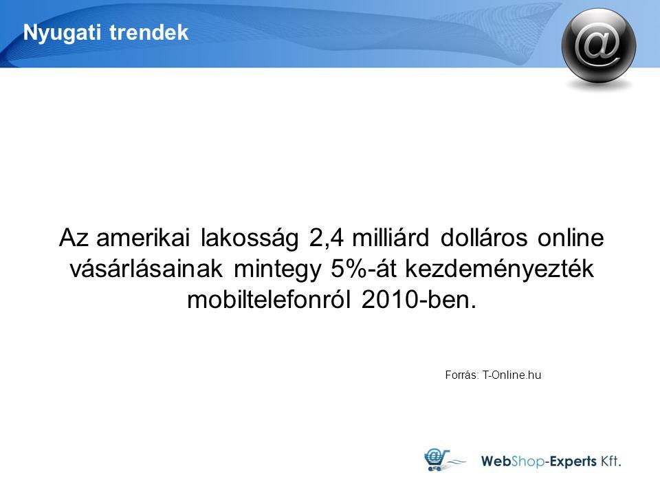 Nyugati trendek Az amerikai lakosság 2,4 milliárd dolláros online vásárlásainak mintegy 5%-át kezdeményezték mobiltelefonról 2010-ben.