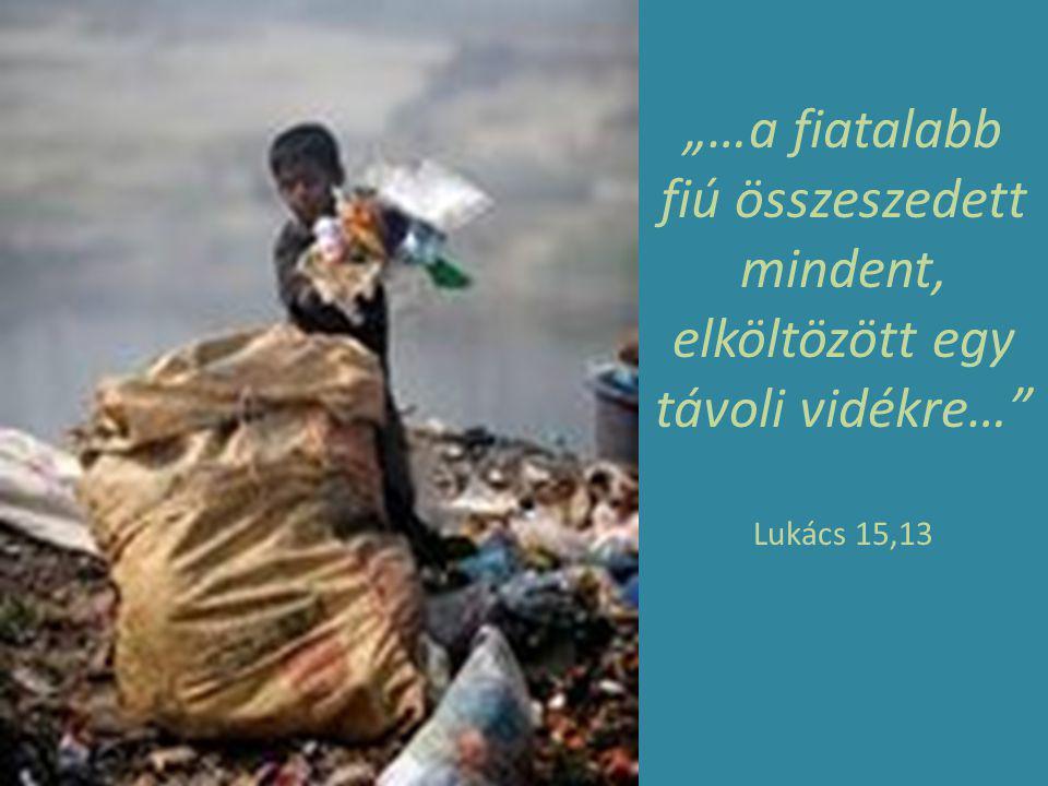 """""""…a fiatalabb fiú összeszedett mindent, elköltözött egy távoli vidékre… Lukács 15,13"""