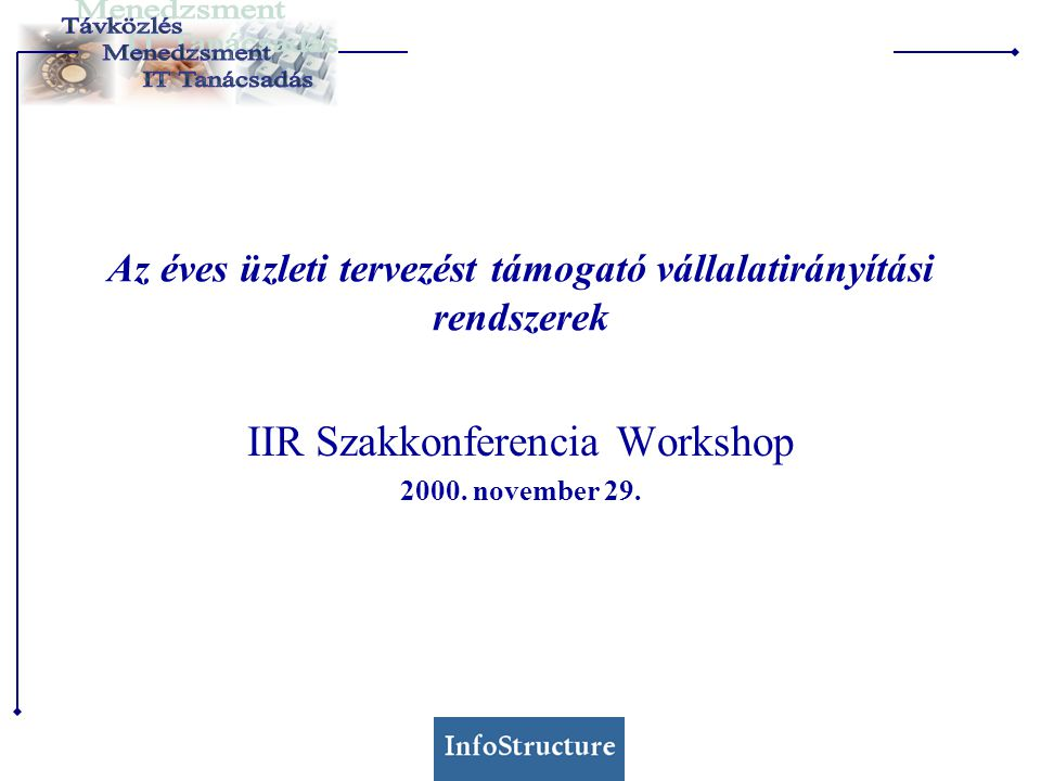 Az InfoStructure Szakterületeink  Iparági szakismeret  Távközlésgazdaságtan  IT szakismeret  döntéstámogatás  adatvizualizáció  Menedzsment szakismeret  Controlling: tervezés, információ elosztás  marketing: szegmentálás, előrejelzés, termékpozícionálás  Szakmai partnereink:  Silicon Graphics, Geneva Technologies, MCS Kft., Oracle Hungary, Synergon, Olapinfo.hu