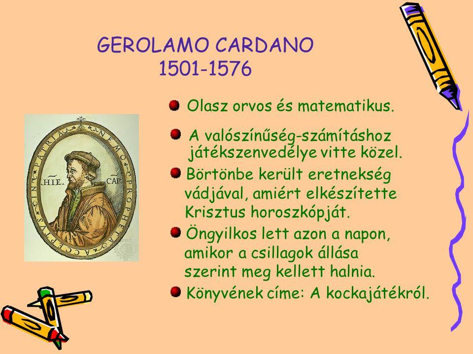 GEROLAMO CARDANO 1501-1576 A valószínűség-számításhoz játékszenvedélye vitte közel.