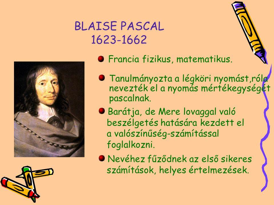 BLAISE PASCAL 1623-1662 Tanulmányozta a légköri nyomást,róla nevezték el a nyomás mértékegységét pascalnak.