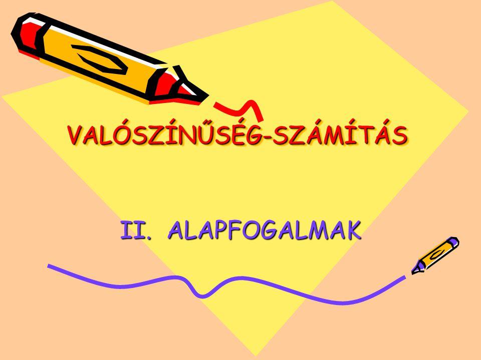 VALÓSZÍNŰSÉG-SZÁMÍTÁSVALÓSZÍNŰSÉG-SZÁMÍTÁS II. ALAPFOGALMAK