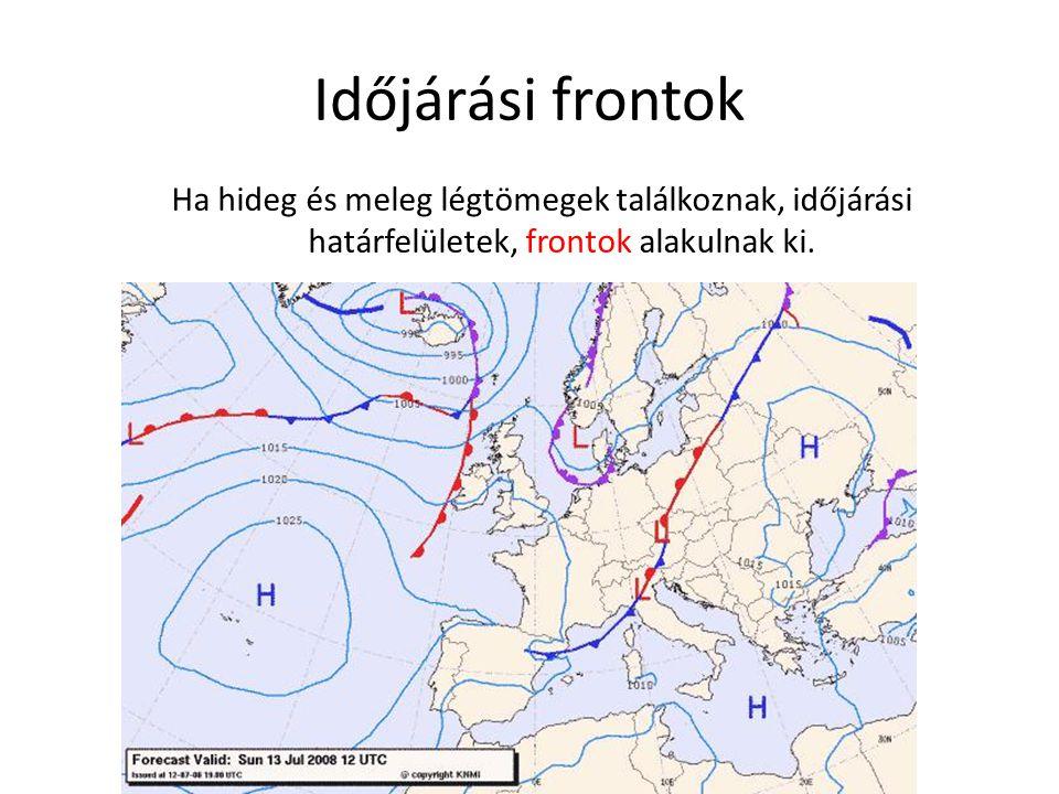 Időjárási frontok Ha hideg és meleg légtömegek találkoznak, időjárási határfelületek, frontok alakulnak ki.