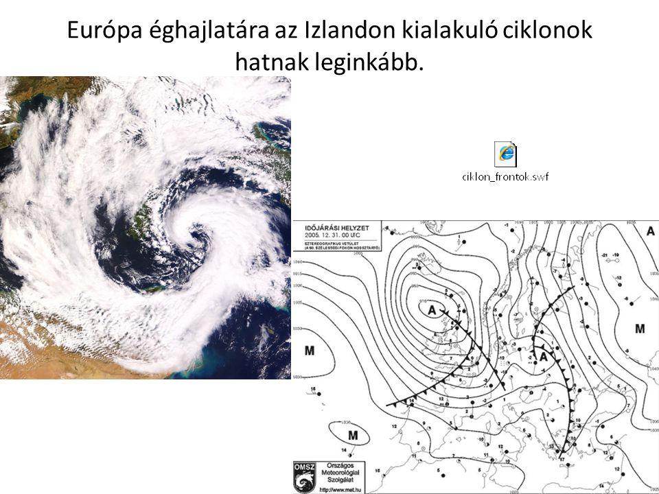 Európa éghajlatára az Izlandon kialakuló ciklonok hatnak leginkább.