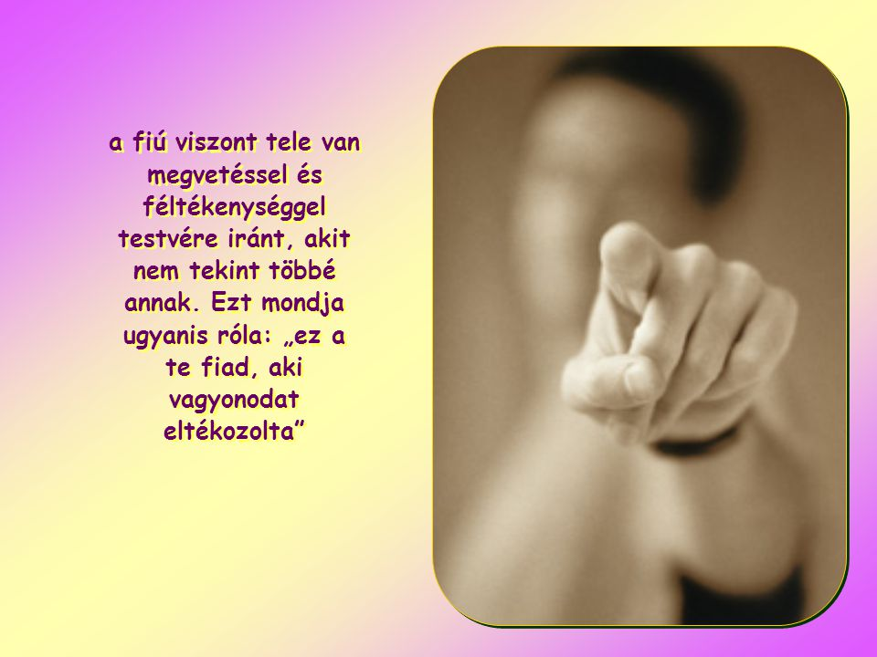 az apában ott a mérték nélküli szeretet és a hatalmas öröm, és szeretné, ha abban mindenki osztozna vele;