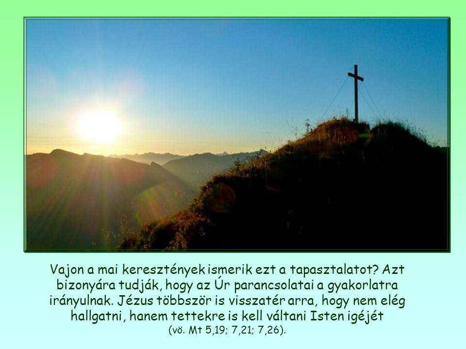 Ezt tapasztalták meg az általa evangelizált keresztények megtérésük kezdetén: tettekre váltva Isten parancsolatait, különösen a testvér iránti szerete