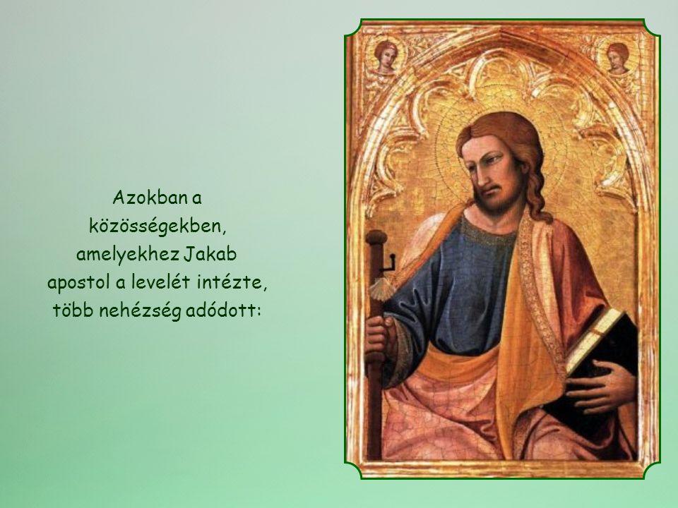 Azokban a közösségekben, amelyekhez Jakab apostol a levelét intézte, több nehézség adódott: