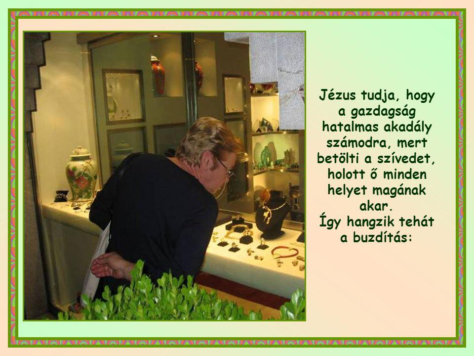 Nos, Jézus szavainak újdonsága éppen abban áll, hogy ő teljes odaadást kíván, mindent kér. Azt akarja, hogy gondtalan gyermek légy, aki nem aggódik fö