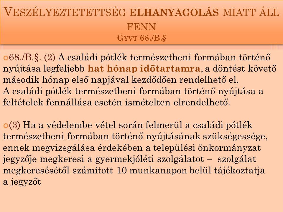 V ESZÉLYEZTETETTSÉG ELHANYAGOLÁS MIATT ÁLL FENN G YVT 68./B.§ 68./B.§.